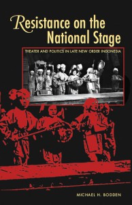 Resistance on the National Stage: Theater and Politics in Late New Order Indonesia