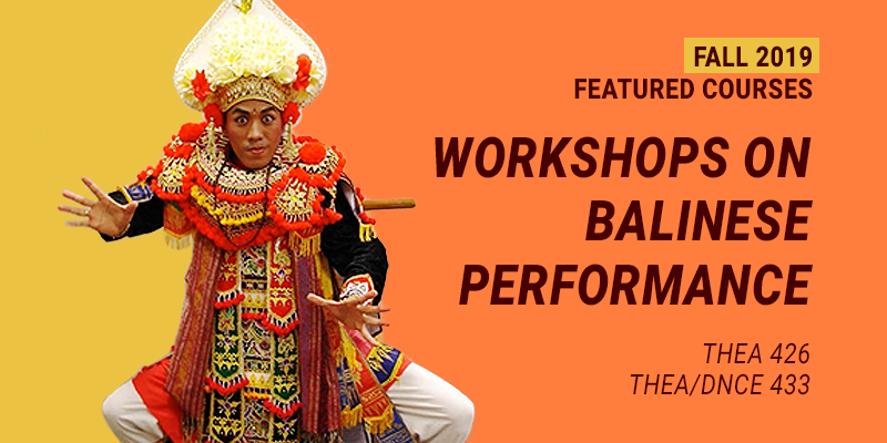 Fall 2019 featured Balinese performance courses